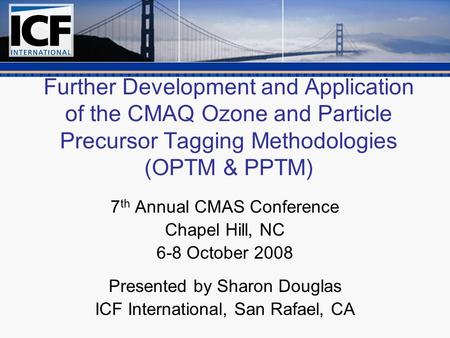 Further Development and Application of the CMAQ Ozone and Particle Precursor Tagging Methodologies (OPTM & PPTM) 7 th Annual CMAS Conference Chapel Hill,