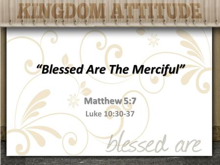 """Blessed Are The Merciful"" Matthew 5:7 Luke 10:30-37."
