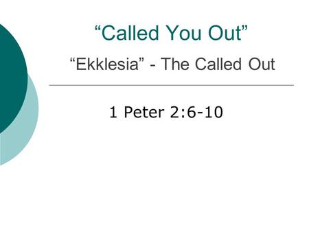 """Called You Out"" 1 Peter 2:6-10 ""Ekklesia"" - The Called Out."