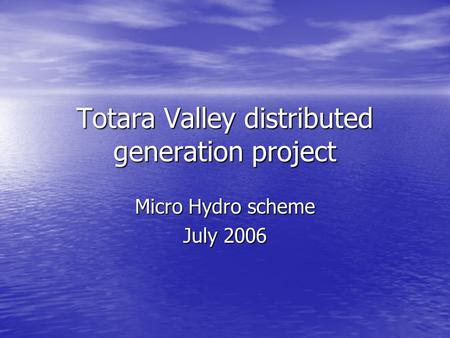 Totara Valley distributed generation project Micro Hydro scheme July 2006.