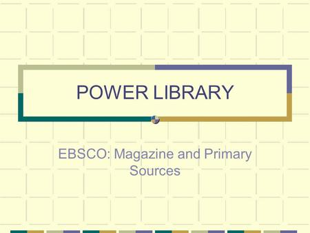 POWER LIBRARY EBSCO: Magazine and Primary Sources.
