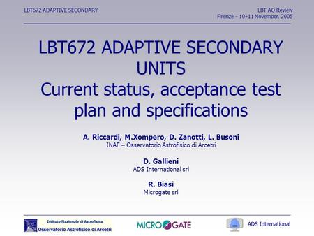 LBT672 ADAPTIVE SECONDARYLBT AO Review Firenze - 10  11 November, 2005 LBT672 ADAPTIVE SECONDARY UNITS Current status, acceptance test plan and specifications.