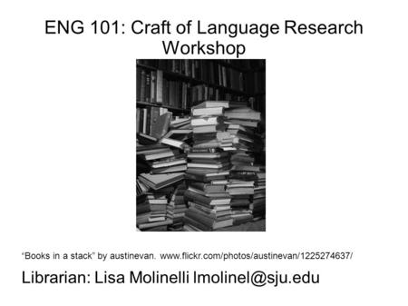 "ENG 101: Craft of Language Research Workshop ""Books in a stack"" by austinevan.  Librarian: Lisa Molinelli"