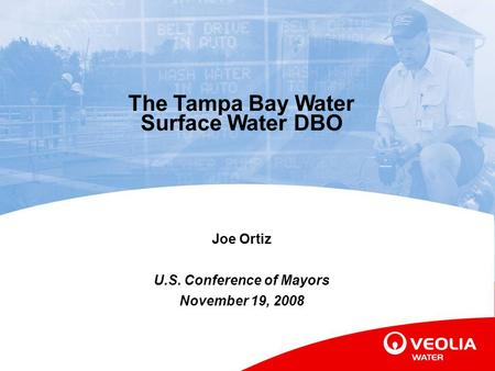 1 The Tampa Bay Water Surface Water DBO Joe Ortiz U.S. Conference of Mayors November 19, 2008.