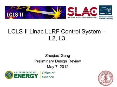 LCLS-II Linac LLRF Control System – L2, L3 Zheqiao Geng Preliminary Design Review May 7, 2012.