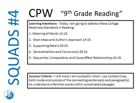 SQUADS #4 Learning Intentions - Today, I am going to address these College Readiness Standards in Reading: 1.Meaning of Words 13-15. 2. Main Ideas and.