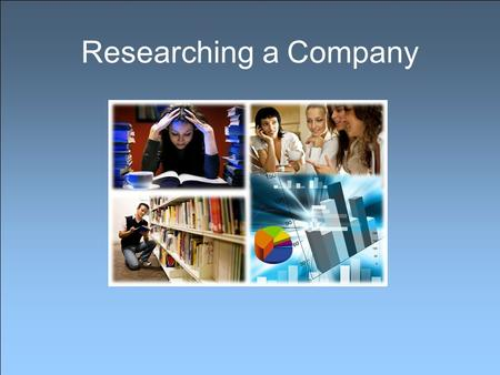 Researching a Company. What is Company Research? Company research involves finding out as much information as you can. Company research consists of: –reading.
