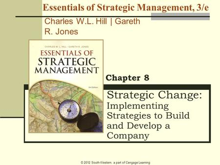© 2012 South-Western, a part of Cengage Learning Strategic Change: Implementing Strategies to Build and Develop a Company Chapter 8 Essentials of Strategic.