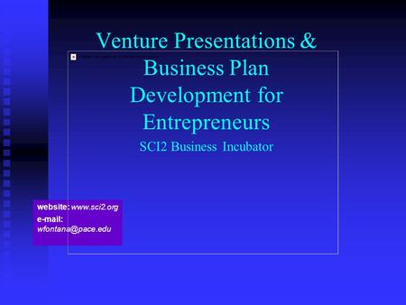 Website:    Venture Presentations & Business Plan Development for Entrepreneurs SCI2 Business Incubator.