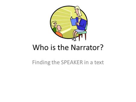 Who is the Narrator? Finding the SPEAKER in a text.