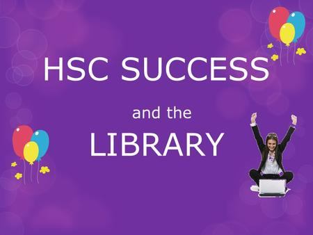 HSC SUCCESS and the LIBRARY. Library vs good Authority Libraries give you good Authority - this means all resources are vetted by librarians as being.