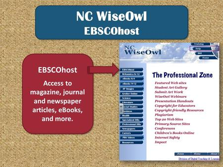 NC WiseOwl EBSCOhost NC WiseOwl EBSCOhost Access to magazine, journal and newspaper articles, eBooks, and more. EBSCOhost Access to magazine, journal and.