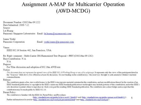 1 Assignment A-MAP for Multicarrier Operation (AWD-MCDG) Document Number: C80216m-09/1222 Date Submitted: 2009-7-12 Source: Lei Huang Panasonic Singapore.
