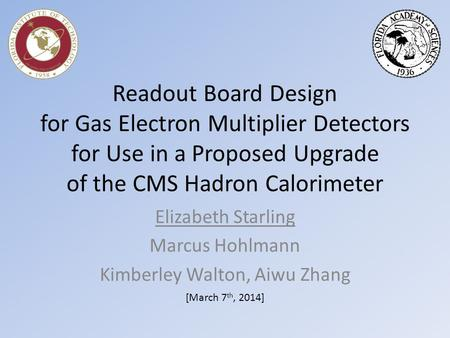Readout Board Design for Gas Electron Multiplier Detectors for Use in a Proposed Upgrade of the CMS Hadron Calorimeter Elizabeth Starling Marcus Hohlmann.
