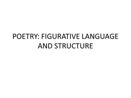 POETRY: FIGURATIVE LANGUAGE AND STRUCTURE. VOCABULARY WORDS FOR REVIEW Hyperbole – exaggeration or overstatement for emphasis Personification – giving.