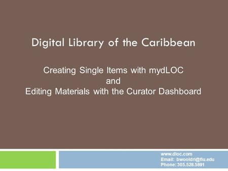 Digital Library of the Caribbean Creating Single Items with mydLOC and Editing Materials with the Curator Dashboard