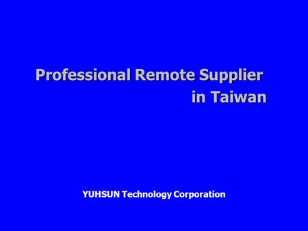 Professional Remote Supplier in Taiwan YUHSUN Technology Corporation.