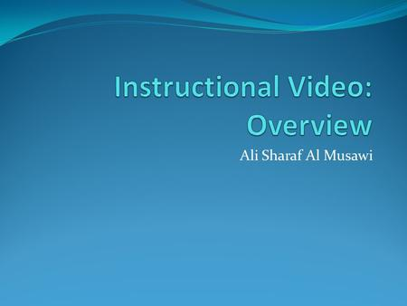 Ali Sharaf Al Musawi. Objectives At the end of this lesson you will be able to: Explain the historical basis/stages of video technology and its educational.