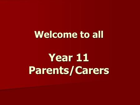 Welcome to all Year 11 Parents/Carers. What will be discussed this evening… Introduction Introduction Coursework and Website information Coursework and.