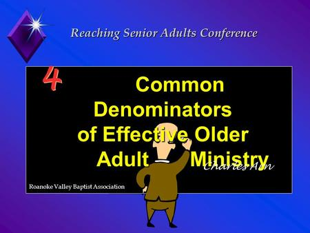 Common Denominators of Effective Older Adult Ministry Common Denominators of Effective Older Adult Ministry Charles Arn Reaching Senior Adults Conference.