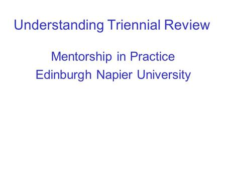 Understanding Triennial Review Mentorship in Practice Edinburgh Napier University.