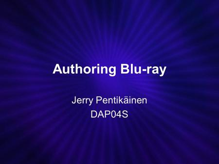 Authoring Blu-ray Jerry Pentikäinen DAP04S. Contents 1.Introduction 2.The technology 3.Blu-ray vs HD-DVD 4.Authoring on Blu-ray 4.1 HDMV mode 4.2 BD-J.