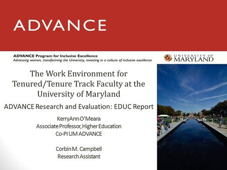 KerryAnn O'Meara Associate Professor, Higher Education Co-PI UM ADVANCE Corbin M. Campbell Research Assistant ADVANCE Research and Evaluation: EDUC Report.