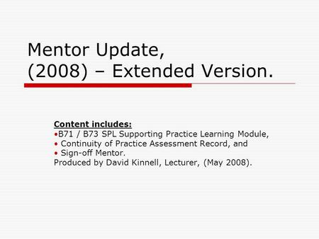 Mentor Update, (2008) – Extended Version. Content includes: B71 / B73 SPL Supporting Practice Learning Module, Continuity of Practice Assessment Record,