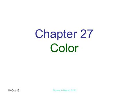 19-Oct-15 Physics 1 (Garcia) SJSU Chapter 27 Color.