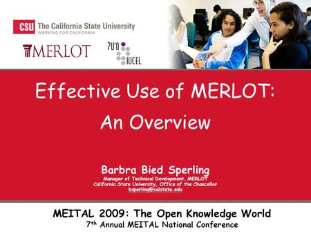 Effective Use of MERLOT: An Overview Barbra Bied Sperling Manager of Technical Development, MERLOT California State University, Office of the Chancellor.