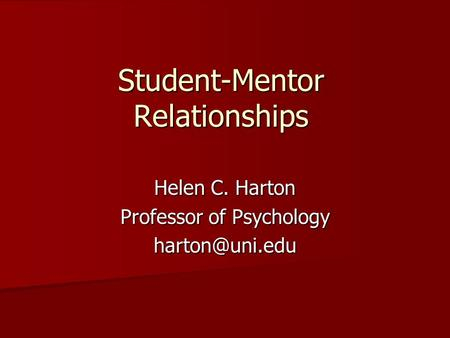 Student-Mentor Relationships Helen C. Harton Professor of Psychology