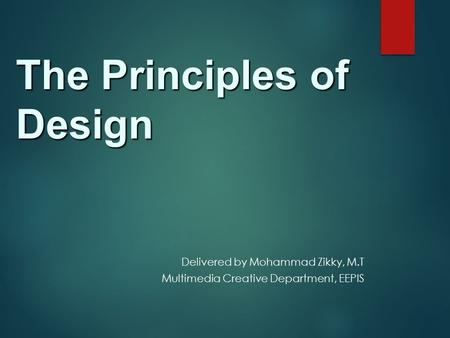 The Principles of Design Delivered by Mohammad Zikky, M.T Multimedia Creative Department, EEPIS.