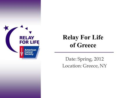 Relay For Life of Greece Date: Spring, 2012 Location: Greece, NY.