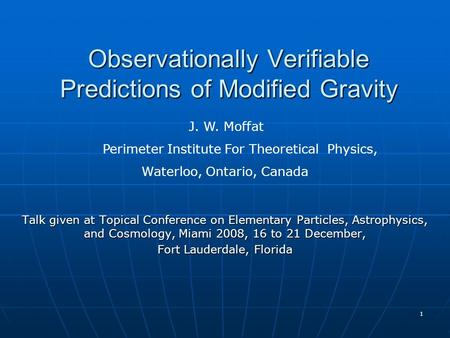 1 Observationally Verifiable Predictions of Modified Gravity Talk given at Topical Conference on Elementary <strong>Particles</strong>, Astrophysics, and Cosmology, Miami.
