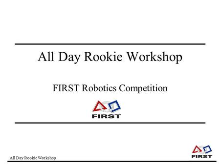 All Day Rookie Workshop FIRST Robotics Competition.