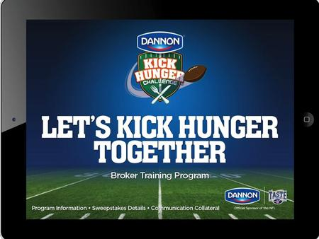 Dannon Foodservice NFL Integration Committed to donating Taste of the NFL Mission: To address the needs of the hungry and homeless by raising awareness.