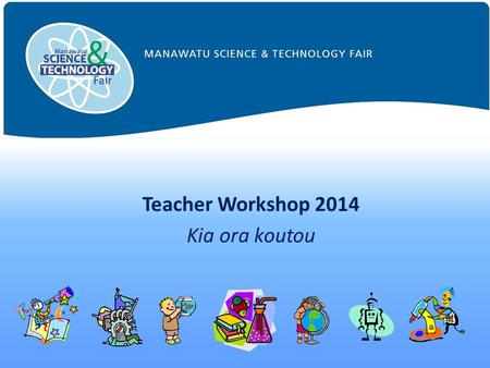 Teacher Workshop 2014 Kia ora koutou. Overview Welcome Website Categories Guidelines to forming good projects Required forms Approval & Animal Ethics.