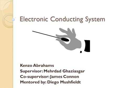 Electronic Conducting System Kenzo Abrahams Supervisor: Mehrdad Ghaziasgar Co-supervisor: James Connon Mentored by: Diego Mushfieldt.