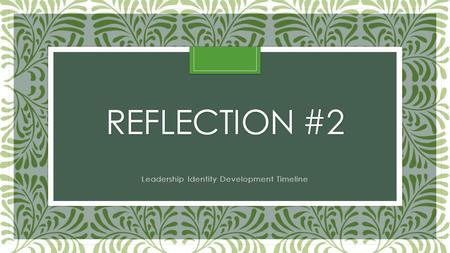 REFLECTION #2 Leadership Identity Development Timeline.