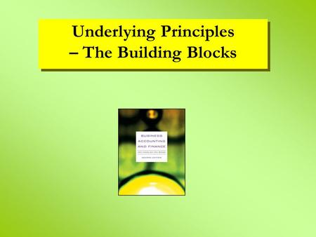 Underlying Principles – The Building Blocks Underlying Principles – The Building Blocks.