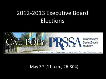 2012-2013 Executive Board Elections May 3 rd (11 a.m., 26-304)