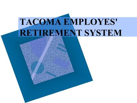 TACOMA EMPLOYES' RETIREMENT SYSTEM. 2 Orientation Outline ISources of Retirement Income IIHow the Plan Is Funded and Managed IIIService Retirement Benefits.