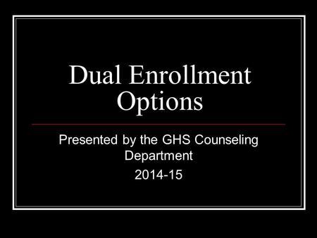 Dual Enrollment Options Presented by the GHS Counseling Department 2014-15.