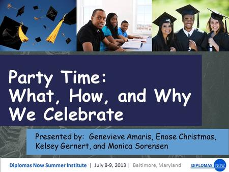 Party Time: What, How, and Why We Celebrate Presented by: Genevieve Amaris, Enose Christmas, Kelsey Gernert, and Monica Sorensen.