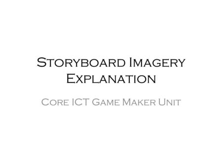 Storyboard Imagery Explanation Core ICT Game Maker Unit.
