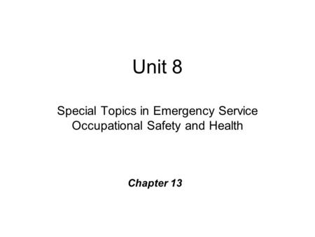 Unit 8 Special Topics in Emergency Service Occupational Safety and Health Chapter 13.