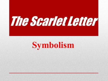 The Scarlet Letter Symbolism. Letter 'A' Nearly 150 direct or indirect references in novel. But what does it stand for?