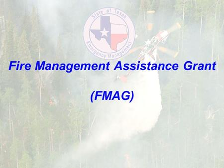 Fire Management Assistance Grant (FMAG). Fire Management Assistance Grant Program Replaces the Fire Suppression Assistance Program Effective for all fires.