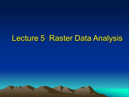 Lecture 5 Raster Data Analysis. 2015-10-19 2 Introduction Analysis with raster data is simple and efficient for it's feature based on position Analysis.