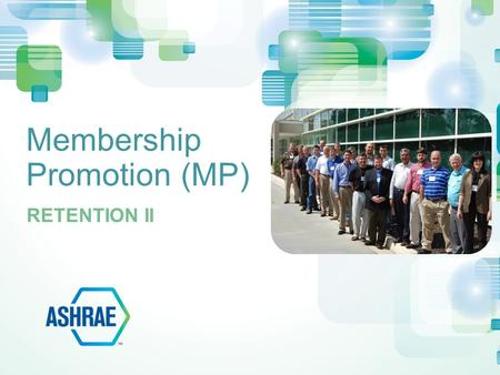 Membership Promotion (MP) RETENTION II. Work with CTTC for attractive programs Know your members and recognize them Create retention programs Track members,